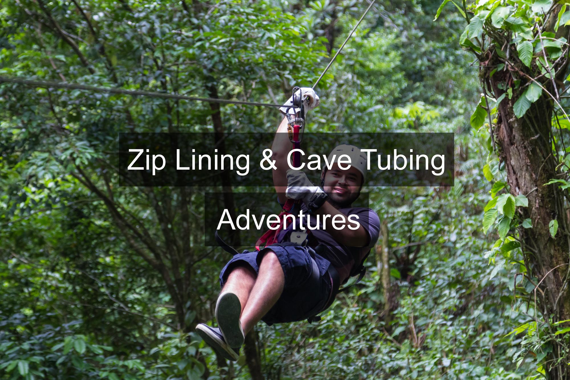 The Zip Lining & Cave Tubing Adventures